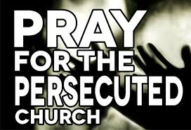 PRAY FOR THE PERSECUTED CHURCH